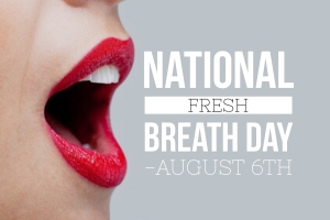 National Fresh Breath Day Aug 6th
